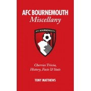 AFC Bournemouth Miscellany by Tony Matthews