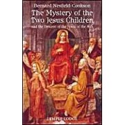 The Mystery Of The Two Jesus Children: And The Descent Of The Spirit Of The Sun