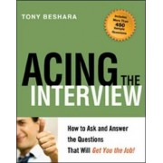 Acing the Interview. How to Ask and Answer the Questions That Will Get You the Job by Tony Beshara