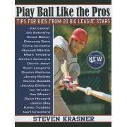 Play Ball Like the Pros by Steven Krasner