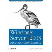 Windows Server 2003 Network Administration by Craig Hunt