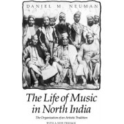 The Life of Music in North India by Daniel M. Neuman
