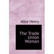 The Trade Union Woman by Alice Henry
