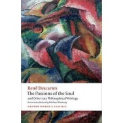 The Passions of the Soul and Other Late Philosophical Writings by Rene Descartes