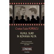 Filmul surd in Romania muta: Politica si propaganda in filmul romanesc de fictiune (1912-1989) (eBook)