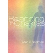 Balancing The Chakras by Maruti Seidman