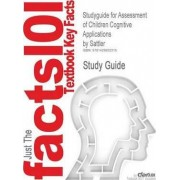 Studyguide for Assessment of Children Cognitive Applications by Sattler, ISBN 9780961820978 by 4th Edition Sattler