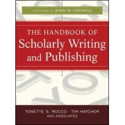The Handbook of Scholarly Writing and Publishing by Tonette S. Rocco