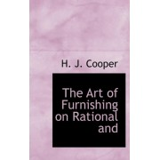 The Art of Furnishing on Rational and a Sthetic Principles by H J Cooper