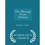 The Message from Patmos - Scholar's Choice Edition by Maynard and Bertha Wilson Professor of Law David S Clark