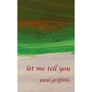 Let Me Tell You by Paul Griffiths