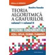 TEORIA ALGORITMICA A GRAFURILOR. VOLUMUL I: NOTIUNI FUNDAMENTALE. VOLUMUL II: RETELE, CUPLAJE, COLORARI, PLANARITATE
