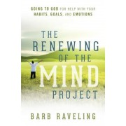 The Renewing of the Mind Project: Going to God for Help with Your Habits, Goals, and Emotions, Paperback