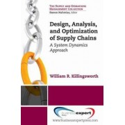 Design, Analysis and Optimization of Supply Chains: a System Dynamics Approach by William R. Killingsworth