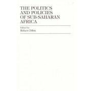 The Politics and Policies of Sub-Saharan Africa by Robert A. Dibie