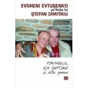 Porumbelul din Santiago si alte poeme - Evgheni Evtusenko pe limba lui Stefan Dimitriu