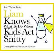 Liam Knows What to Do When Kids Act Snitty by Jane Whelen Banks