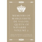 Memoirs of Marguerite de Valois, Queen of Navarre - Volume 2