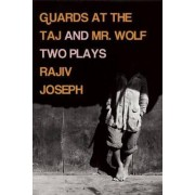 Guards at the Taj and Mr. Wolf by Rajiv Joseph