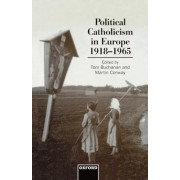 Political Catholicism in Europe, 1918-1965 by Reader in Modern History and Politics Tom Buchanan