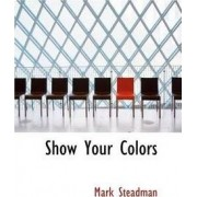 Show Your Colors by Mark Steadman