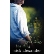Good Thing, Bad Thing by Nick Alexander