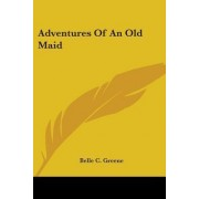 Adventures of an Old Maid by Belle C Greene