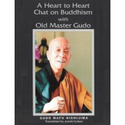 A Heart to Heart Chat on Buddhism with Old Master Gudo (Expanded Edition) by Gudo Wafu Nishijima