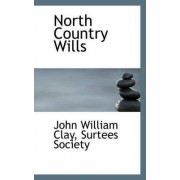 North Country Wills by John William Clay