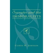Socrates and the Immoralists by Curtis N. Johnson