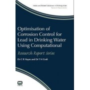 Optimisation of Corrosion Control for Lead in Drinking Water Using Computational Modelling Techniques by Colin Hayes