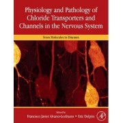 Physiology and Pathology of Chloride Transporters and Channels in the Nervous System by F.Javier Alvarez-Leefmans