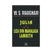 Julia; Liza din mahalaua Lambeth- Ed Orizonturi.