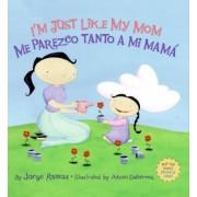 I'm Just Like My Mom; I'm Just Like My Dad/ Me Parezco Tanto a Mi Mama; Me Parez by Jorge Ramos