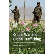 Crime, War and Global Trafficking by Christine Jojarth