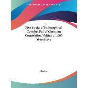 Five Books of Philosophical Comfort Full of Christian Consolation Written a 1, 000 Years since (1609) by Boetius