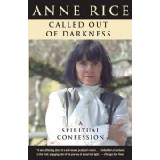 Called Out of Darkness by Professor Anne Rice