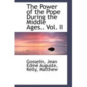 The Power of the Pope During the Middle Ages.. Vol. II by Gosselin Jean Edm Auguste