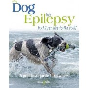 My Dog Has Epilepsy ... but Lives Life to the Full! by Gill Carrick
