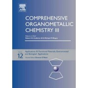 Comprehensive Organometallic Chemistry III: Applications III - Materials, Industrial and Biological Volume 12 by Dermot O'Hare