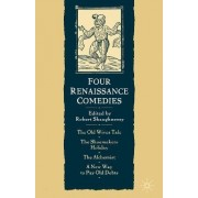 Four Renaissance Comedies by Robert Shaughnessy