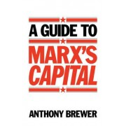 A Guide to Marx's Capital by Anthony Brewer
