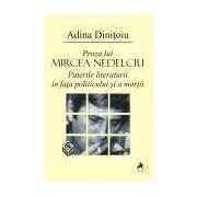 Proza lui Mircea Nedelciu. Puterile literaturii in fata politicului si a mortii.