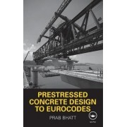 Prestressed Concrete Design to Eurocodes by Prab Bhatt