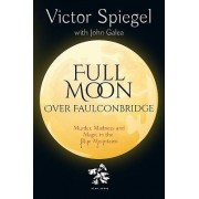 Full Moon Over Faulconbridge: Murder, Madness and Magic in the Blue Mountains of Australia