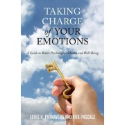 Taking Charge of Your Emotions by Louis H. Primavera