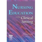 Nursing Education in the Clinical Setting by Roberta J. Emerson