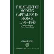 The Advent of Modern Capitalism in France, 1770-1840 by Gwynne Lewis