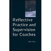 Reflective Practice and Supervision for Coaches by Julie Hay