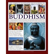 The Complete Illustrated Encyclopedia of Buddhism: A Comprehensive Guide to Buddhist History, Philosophy and Practice, Magnificently Illustrated with
